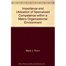 Importance and Utilization of Specialized Competence within a Matrix Organizational Environment