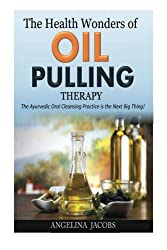 The Health Wonders of Oil Pulling Therapy: The Ayurvedic Oral Cleansing Practice is the Next Big Thing!