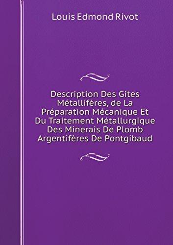 Description Des Gites Metalliferes, de La Preparation Mecanique Et Du Traitement Metallurgique Des Minerais de Plomb Argentiferes de Pontgibaud