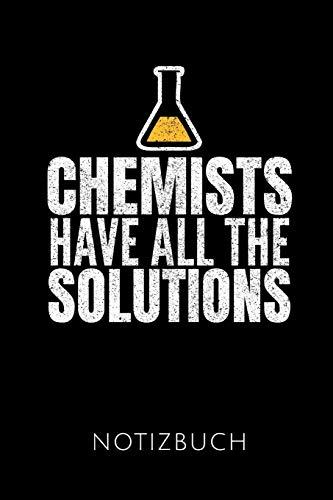 CHEMISTS HAVE ALL THE SOLUTIONS NOTIZBUCH: Schöne Geschenkidee für Chemiker und Chemielehrer | Notizbuch Journal Tagebuch Skizzenbuch Schreibheft | ... | Format 6x9 DIN A5 | Soft cover matt | -