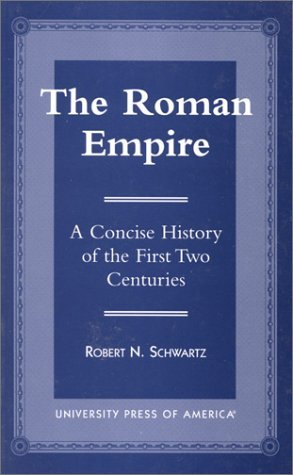 The Roman Empire: A Concise History of the First Two Centuries by Robert N. Schwartz (1998-12-01)