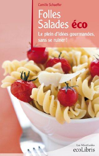 Folles salades éco : Le plein d'idées gourmandes sans se ruiner ! (Les miniGuides Ecolibris) par Camille Schaeffer