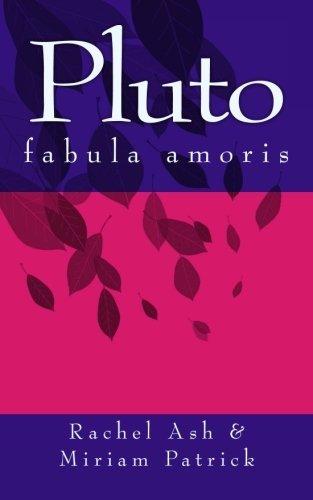 Pluto: fabula amoris: Volume 1 (Fabulae Amoris) por Rachel Ash, Miriam Patrick