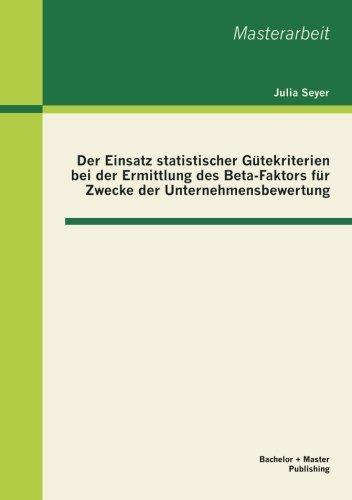Der Einsatz statistischer Gütekriterien bei der Ermittlung des Beta-Faktors für Zwecke der Unternehmensbewertung