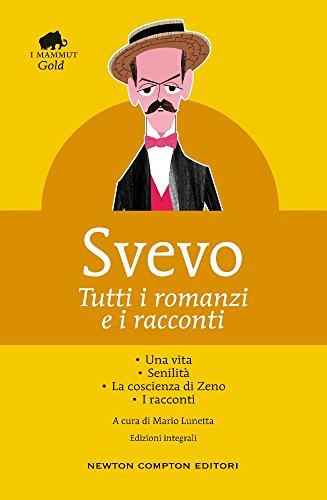 Tutti i romanzi e i racconti: Una vita-Senilit-La coscienza di Zeno-I racconti. Ediz. integrale