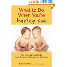 What to Do When You're Having Two: The Twins Survival Guide from Pregnancy Through the First Year