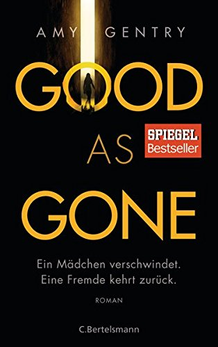 Good as Gone: Ein Mädchen verschwindet. Eine Fremde kehrt zurück. Roman Gone Girl Gone
