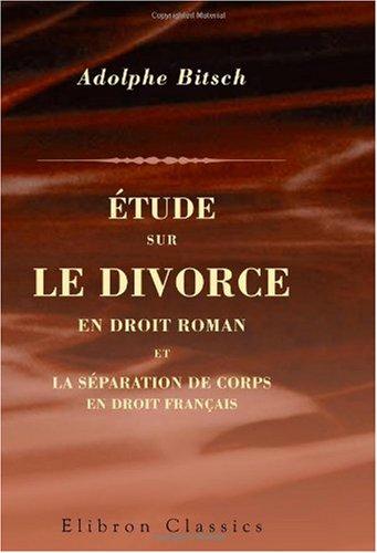 Etude sur le divorce en droit roman et la sparation de corps en droit franais