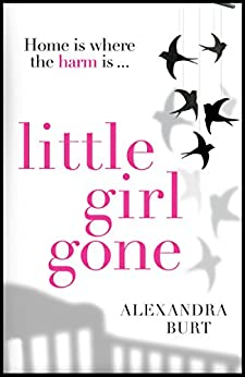 Little Girl Gone: The can't-put-it-down psychological thriller by [Burt, Alexandra]
