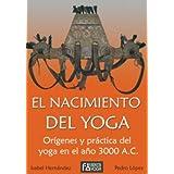 El Nacimiento del Yoga Orígenes y práctica del yoga en el año 3000 AC.