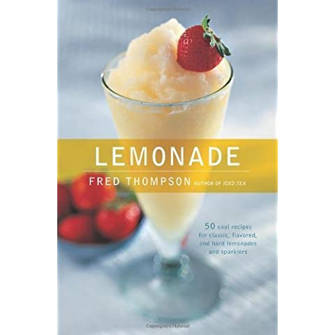 Lemonade: 50 Cool Recipes for Classic, Flavored, and Hard Lemonades and Sparklers (50 Series) by Thompson, Fred (2012)