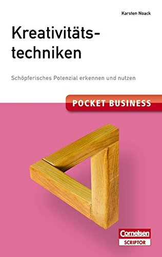 Pocket Business. Kreativitätstechniken: Schöpferisches Potenzial erkennen und nutzen (Cornelsen Scriptor - Pocket Business)