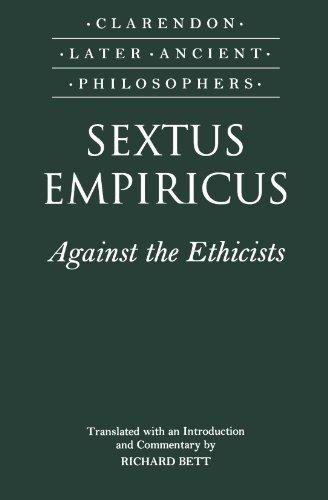 Sextus Empiricus: Against the Ethicists: (Adversus Mathematicos XI) (Clarendon Later Ancient Philosophers) by Sextus Empiricus (2000-08-10)