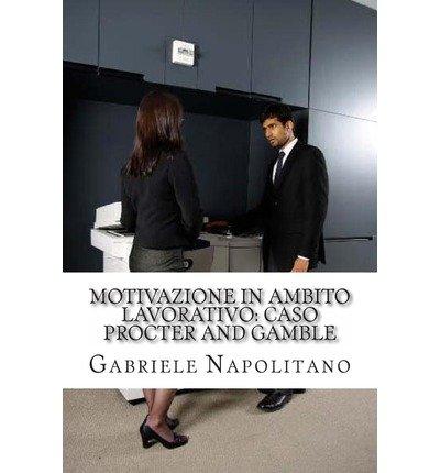 -motivazione-in-ambito-lavorativo-caso-procter-and-gamble-english-italian-by-napolitano-gabriele-aut