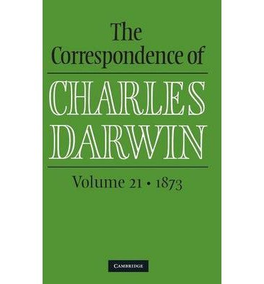 [(The Correspondence of Charles Darwin: Volume 21, 1873: Volume 21)] [ Edited by Frederick H. Burkhardt, Edited by James Secord, Edited by The Editors of the Darwin Correspondence Project ] [March, 2014]