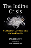 The Iodine Crisis: What You Don't Know About Iodine Can Wreck Your Life (English Edition)