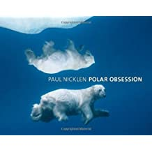 Polar Obsession by Paul Nicklen (2009-10-01)