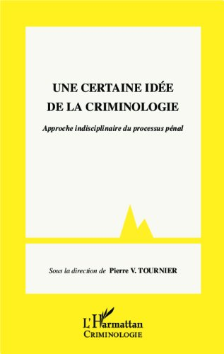 Une certaine idée de la criminologie par TOURNIER PIERRE V