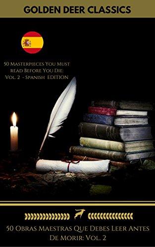 50 Obras Maestras Que Debes Leer Antes De Morir: Vol. 2 (Golden Deer Classics) por Miguel Cervantes