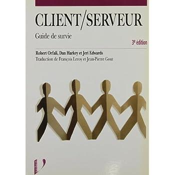 CLIENT/SERVEUR. Guide de survie, 3ème édition