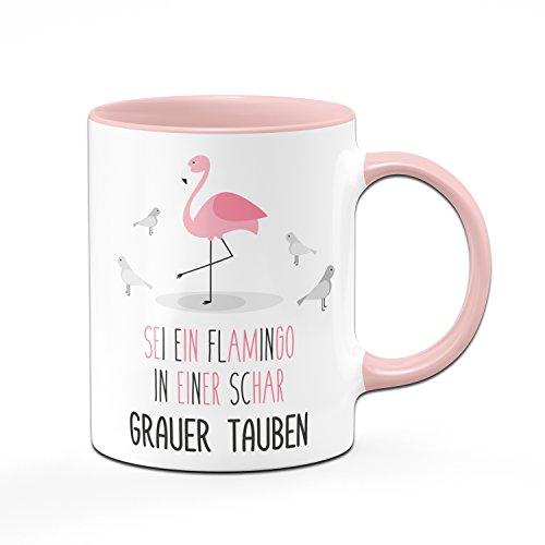 Flamingo Tasse - Sei ein Flamingo in einer Schar grauer Tauben - Kaffeetasse Flamingi - Sprüchetasse