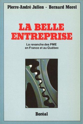 La Belle Entreprise : La Revanche des PME en France et au Québec par Pierre André Julien