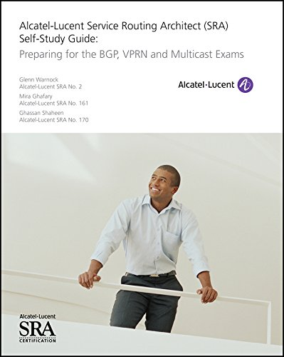 Alcatel-Lucent Service Routing Architect (SRA) Self-Study Guide: Preparing for the BGP, VPRN and Multicast Exams (English Edition) -