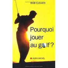 Pourquoi jouer au golf ? Les mystères du jeu de golf