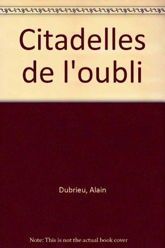 Citadelles de l'oubli par A.Dubrieu