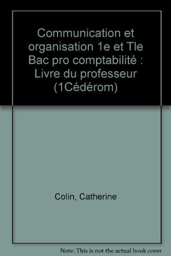 Communication et organisation 1e et Tle Bac pro comptabilité : Livre du professeur (1Cédérom)