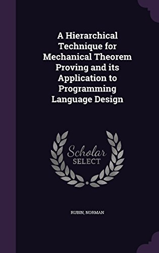 A Hierarchical Technique for Mechanical Theorem Proving and its Application to Programming Language Design