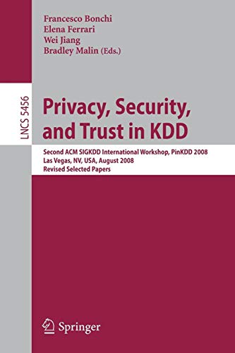 Privacy, Security, and Trust in KDD: Second ACM SIGKDD International Workshop, PinKDD 2008, Las Vegas, Nevada, August 24, 2008, Revised Selected Papers (Lecture Notes in Computer Science, Band 5456)