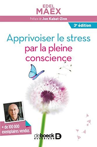 Apprivoiser le stress par la pleine conscience par Edel Maex