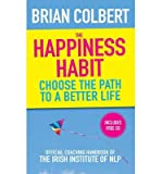 [(The Happiness Habit: Official Coaching Handbook of the Irish Institute of NLP)] [Author: Brian Colbert] published on (