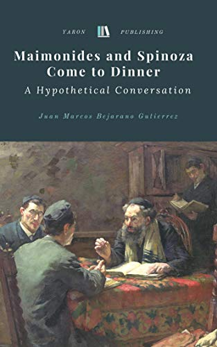 Maimonides and Spinoza Come to Dinner: A Hypothetical Conversation (English Edition) por Juan Marcos Bejarano Gutierrez