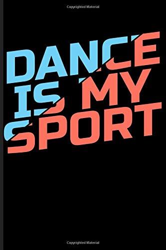 Dance Is My Sport: Dancer Blank Lined Journal Notebook