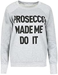 BE JEALOUS Womens Full Sleeve Sweatshirt Ladies PROSECCO MADE ME DO IT Fleece Jumper Top