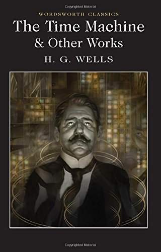 Time Machine And Other Works, The (Wordsworth Classics) por H. G. Wells