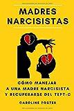 Madres Narcisistas: Cómo manejar a una madre narcisista y recuperarse del TEPT-C