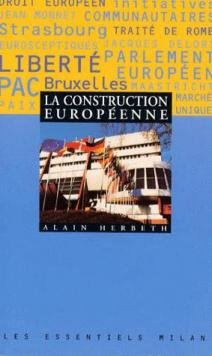 La Construction européenne. Les Essentiels, numéro 45 par Herbet