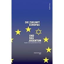 Die Zukunft Europas und das Judentum: Impulse zu einem gesellschaftlichen Diskurs