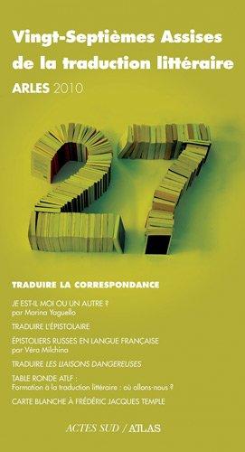 Vingt-septièmes Assises de la traduction littéraire (Arles 2010) : Traduire la correspondance