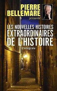 Les nouvelles histoires extraordinaires de l'Histoire - Intégrale par Pierre Bellemare