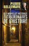 Les nouvelles histoires extraordinaires de l'Histoire. Intégrale. par Bellemare