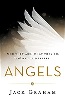 Angels: Who They Are, What They Do, and Why It Matters di [Graham, Jack]