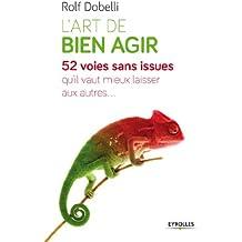 L'art de bien agir (French Edition)