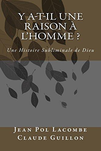 y a-t-il une raison à l'homme: Une Histoire Subliminale de Dieu par Jean Pol Lacombe