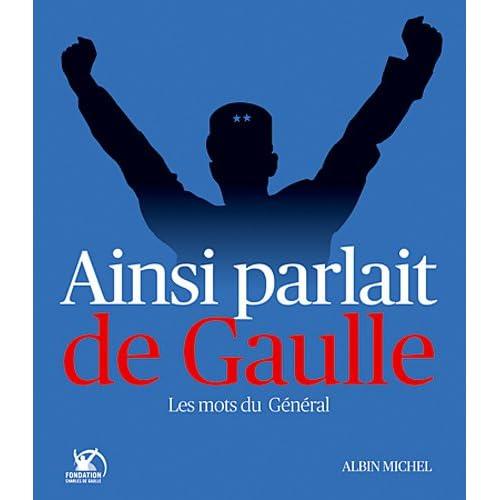 Ainsi parlait de Gaulle: Les Mots du Général