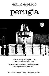 perugia tra immagini e parole - perugia zwischen bildern und worten: Edizione bilingue (italiano - tedesco) / Zweisprachige Ausgabe (Italienisch - Deutsch)