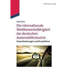 Die internationale Wettbewerbsfähigkeit der deutschen Automobilindustrie: Herausforderungen und Perspektiven: Herausforderungen und Perspektiven